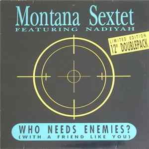 Montana Sextet Featuring Nadiyah - Who Needs Enemies (With A Friend Like You) Album