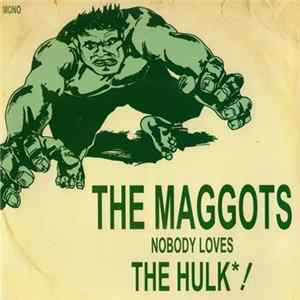 The Maggots - Nobody Loves The Hulk / Take It Off Album